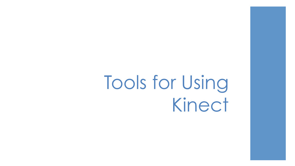 Tools for Using Kinect