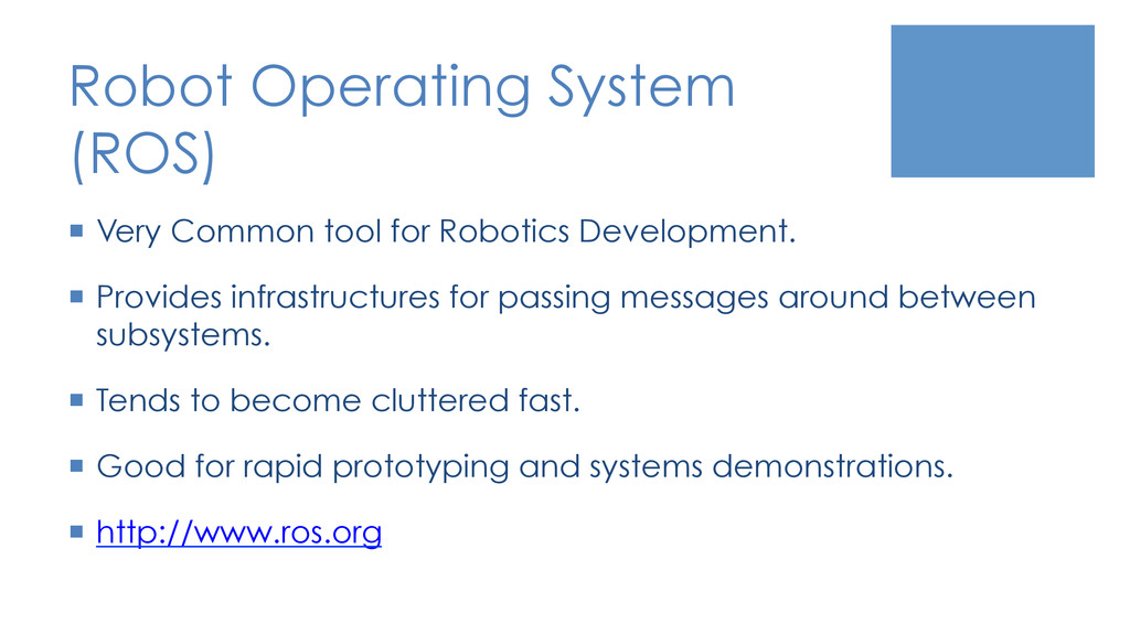 Robot Operating System (ROS) ¡  Very Common to...