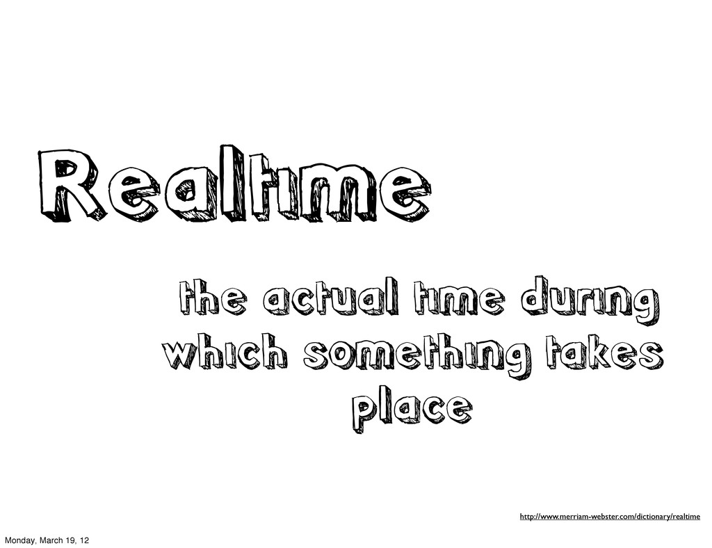 Realtime the actual time during which something...
