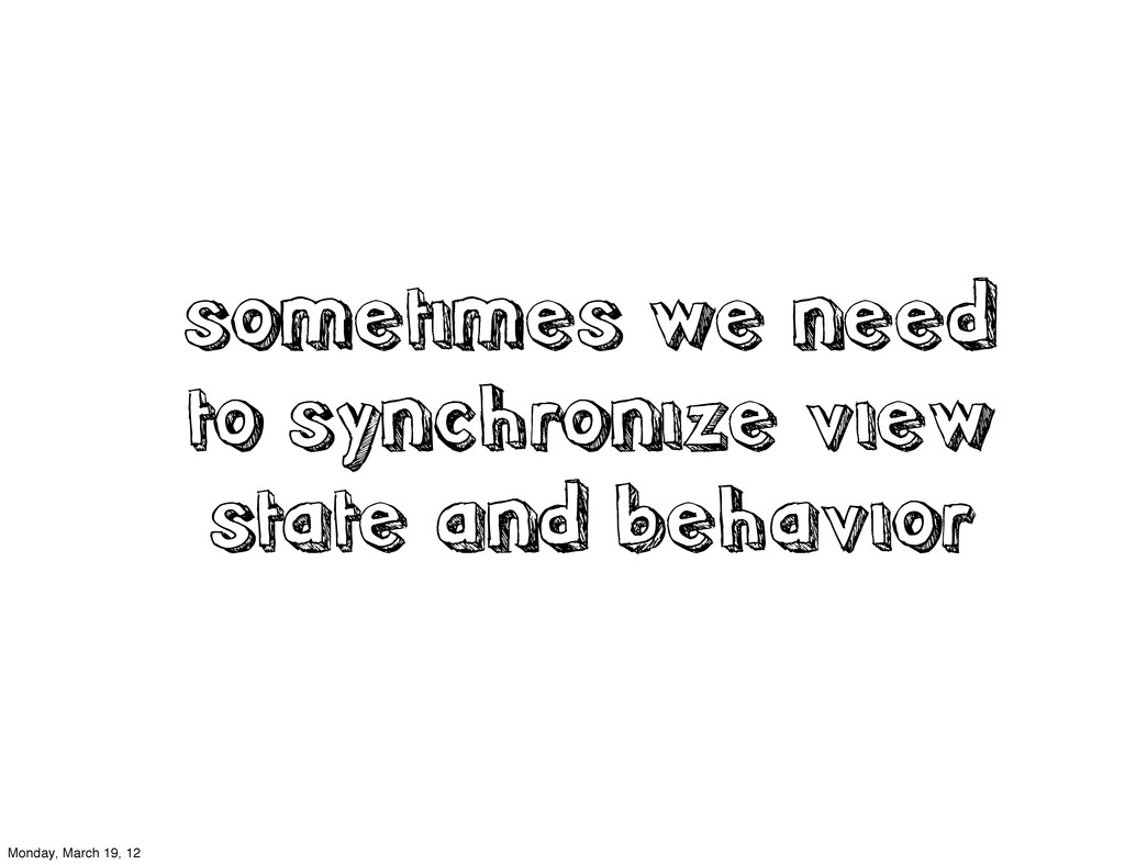 sometimes we need to synchronize view state and...