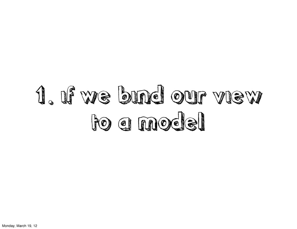 1. if we bind our view to a model Monday, March...