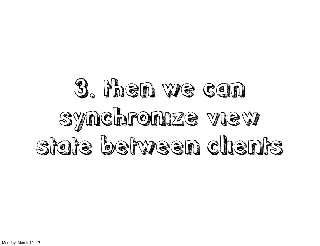 3. then we can synchronize view state between c...
