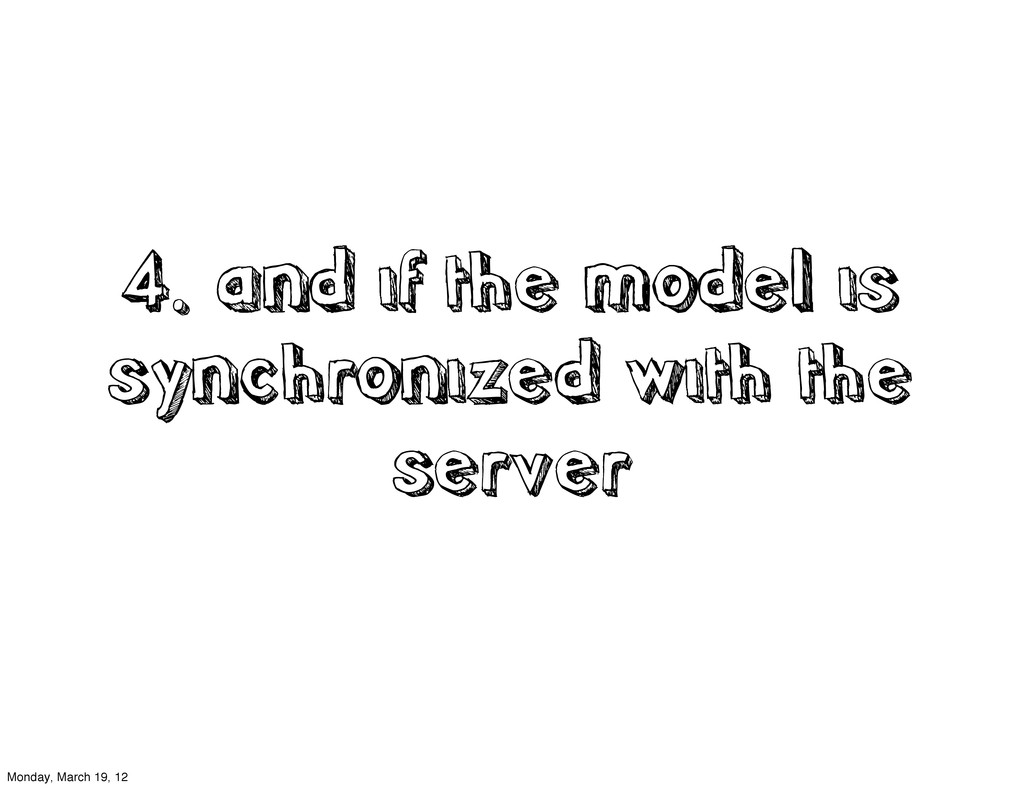 4. and if the model is synchronized with the se...