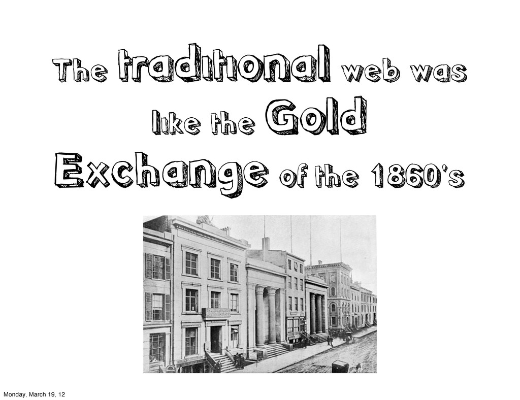 The traditional web was like the Gold Exchange ...