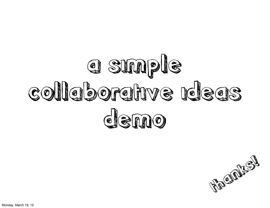 a simple collaborative ideas demo thanks! Monda...