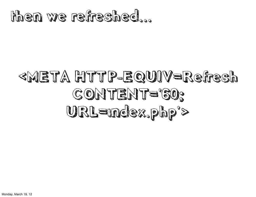 <META HTTP-EQUIV=Refresh CONTENT='60; URL=index...