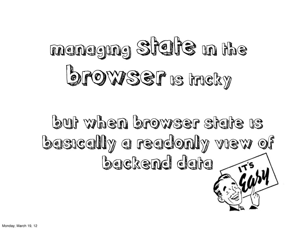 managing state in the browser is tricky but whe...