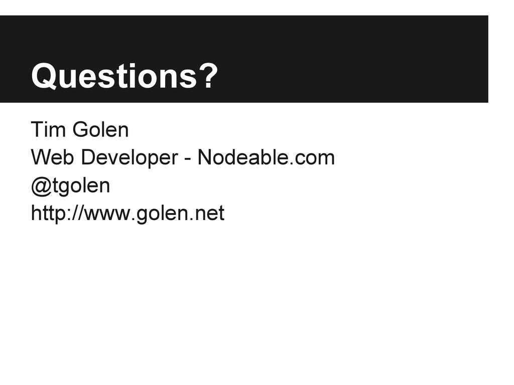 Questions? Tim Golen Web Developer - Nodeable.c...