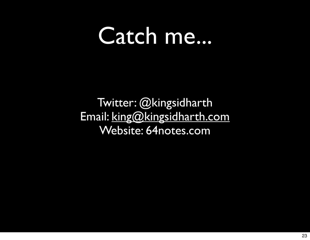 Catch me... Twitter: @kingsidharth Email: king@...