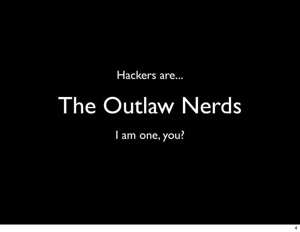 The Outlaw Nerds I am one, you? Hackers are... 4