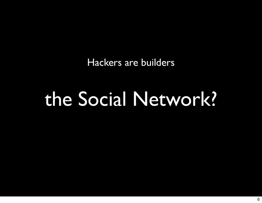 the Social Network? Hackers are builders 6