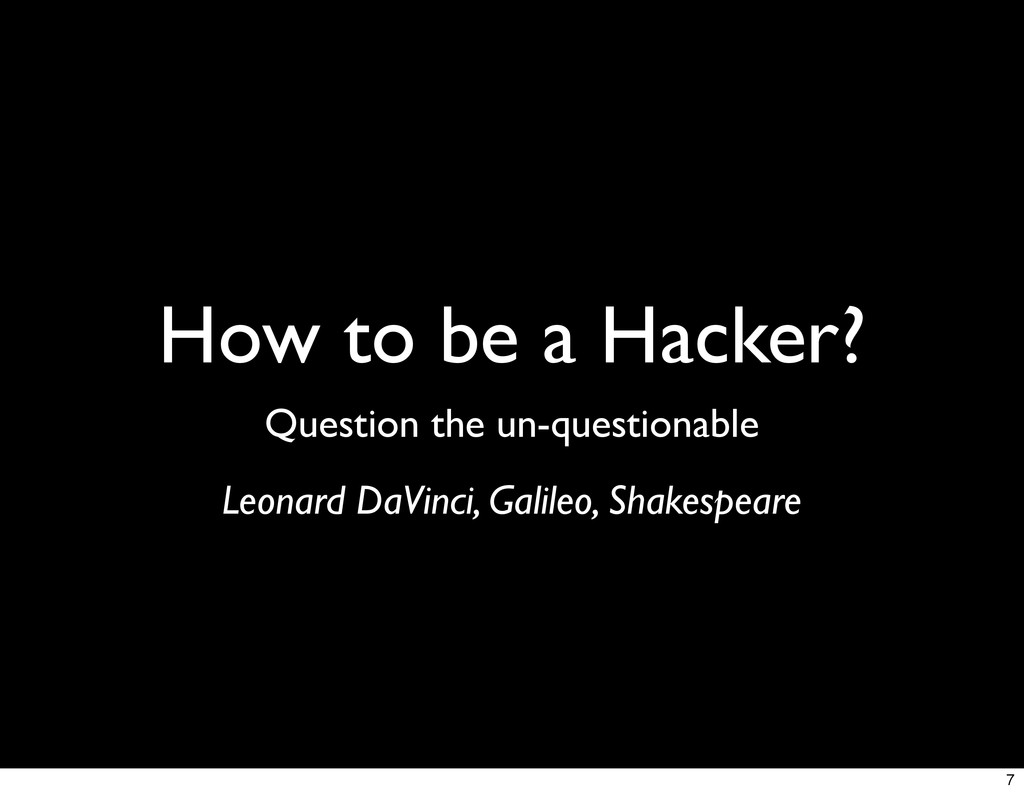 How to be a Hacker? Question the un-questionabl...