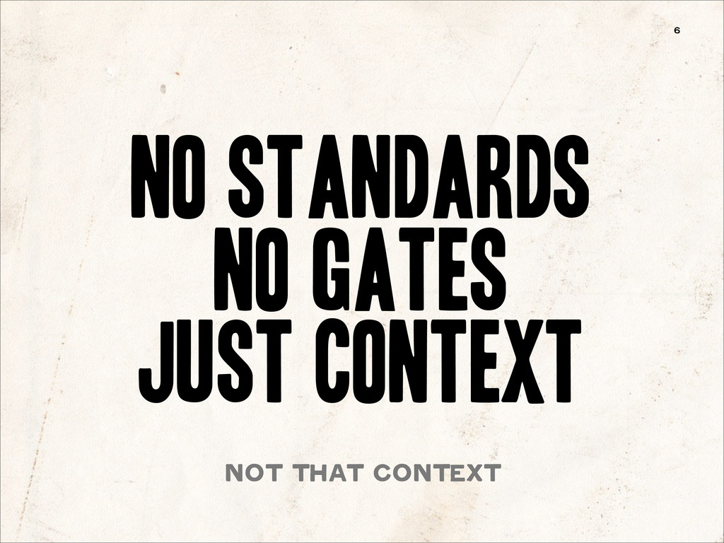 6 no standards No gates just context not that c...
