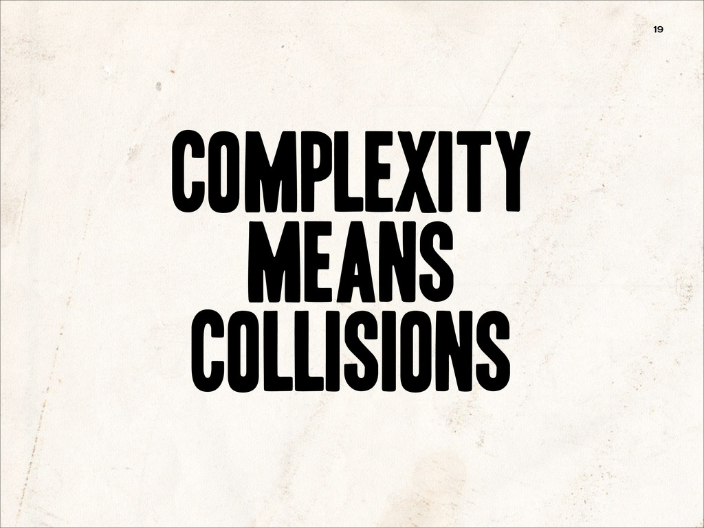 19 Complexity Means collisions
