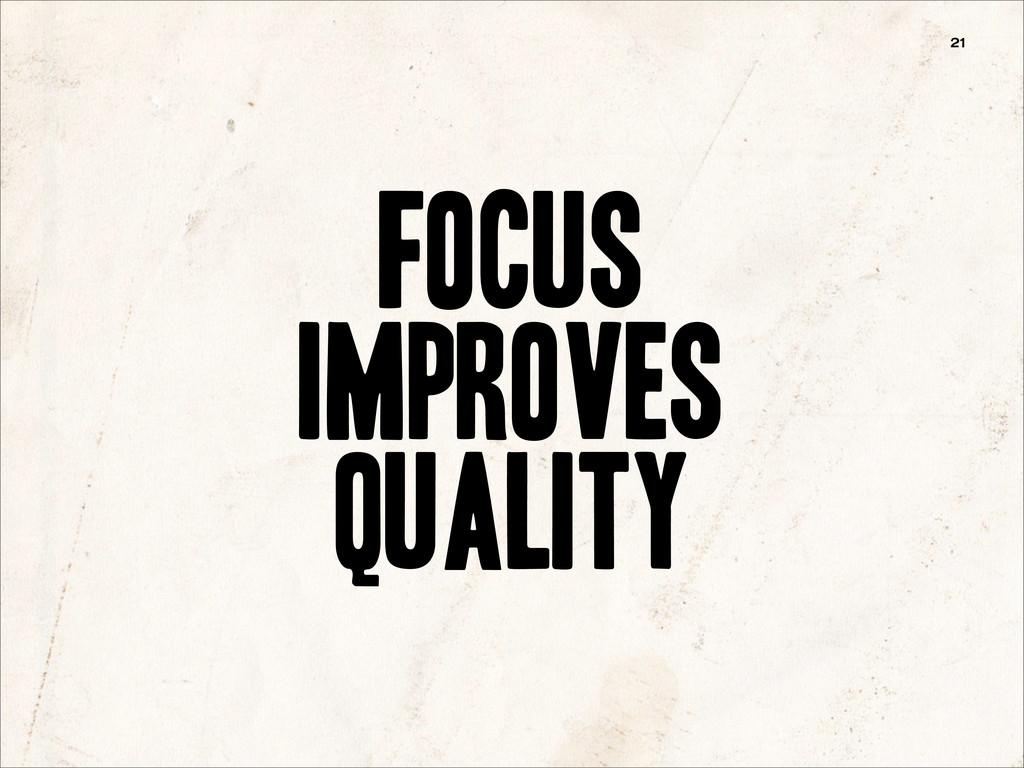 focus improves quality 21