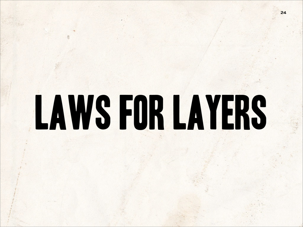 Laws for Layers 24