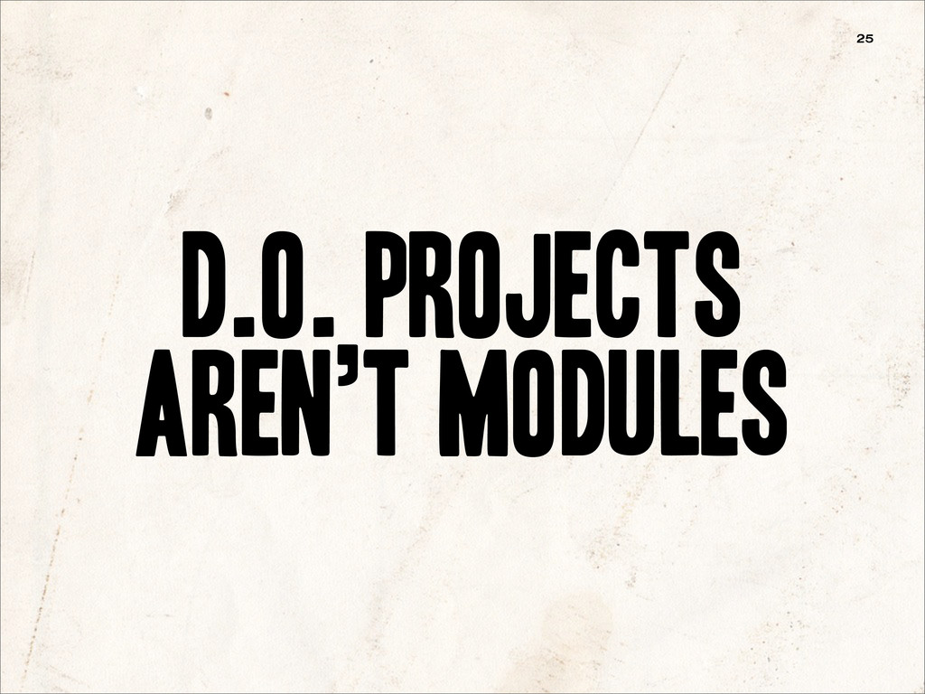 D.O. projects aren't modules 25