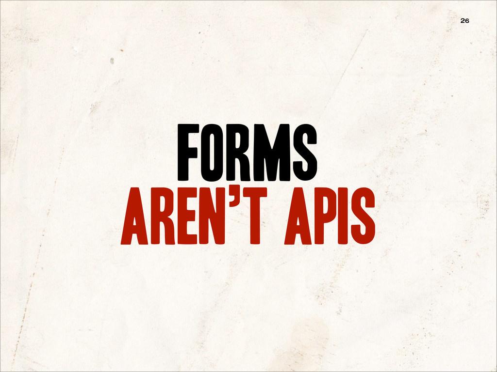 forms aren't APIs 26