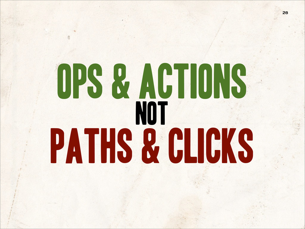 Ops & actions NOT paths & clicks 28