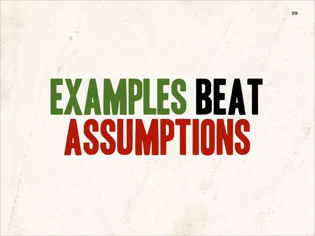 examples beat assumptions 29