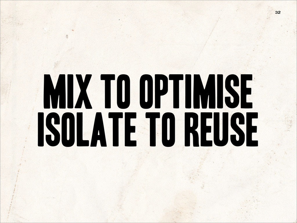 mix to optimiSe isolate to reuse 32