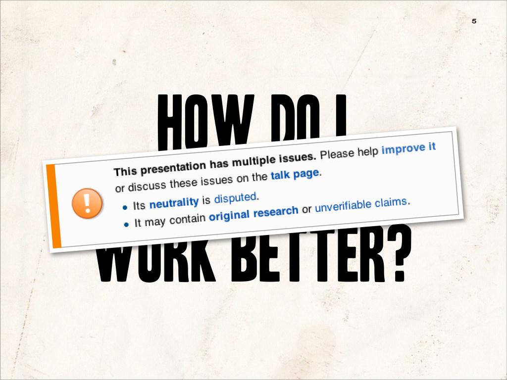 5 How Do I Make My Code Work Better?