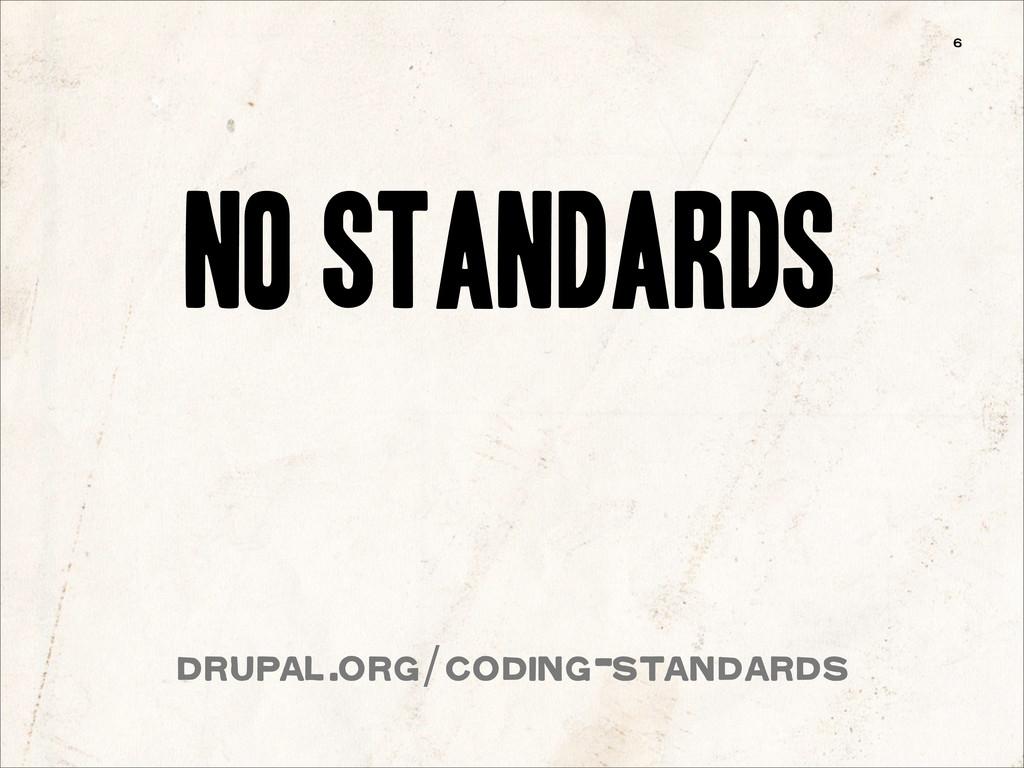 6 no standards drupal.org/coding-standards