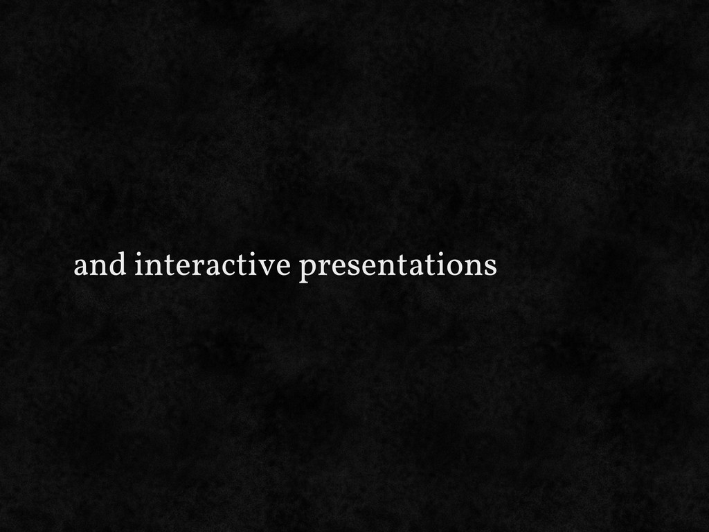 and interactive presentations