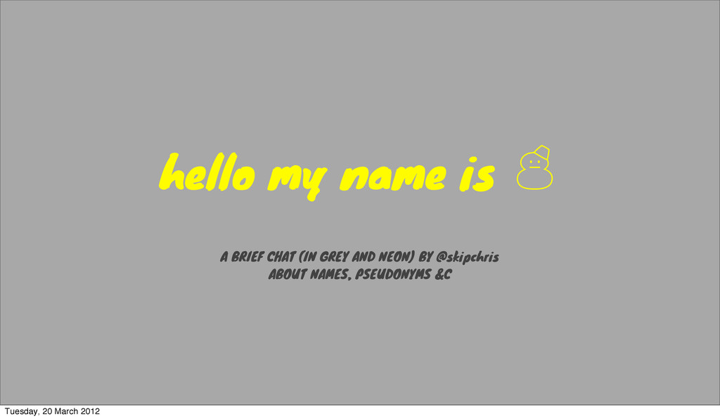 hello my name is ' A BRIEF CHAT (IN GREY AND NE...