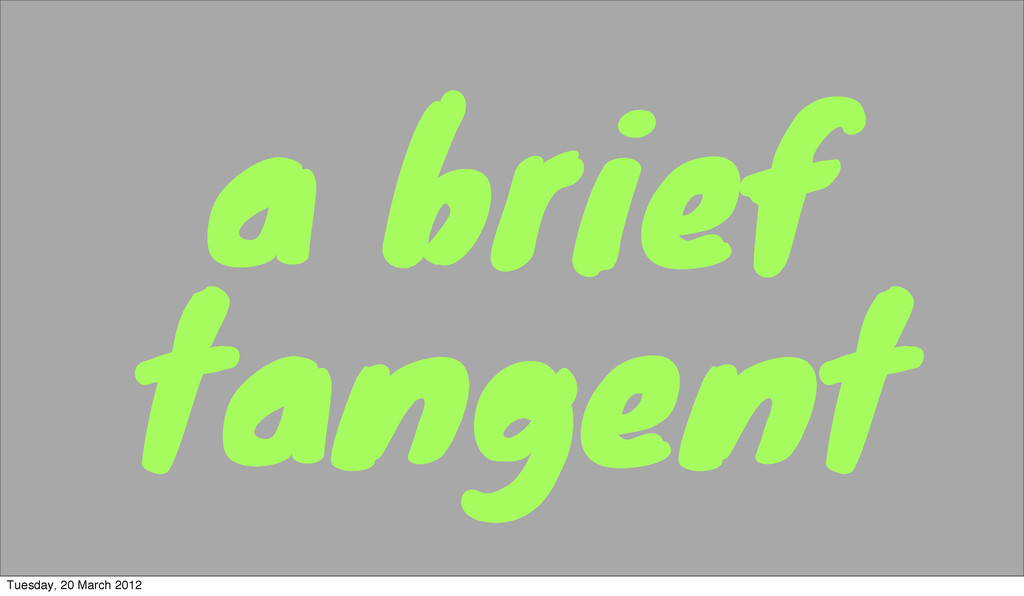 a brief tangent Tuesday, 20 March 2012