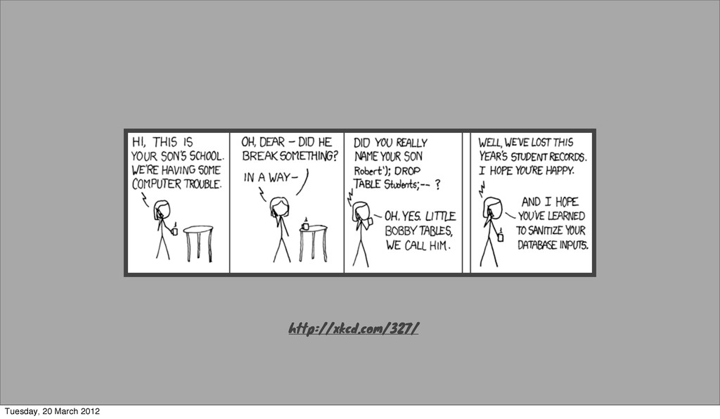 http://xkcd.com/327/ Tuesday, 20 March 2012