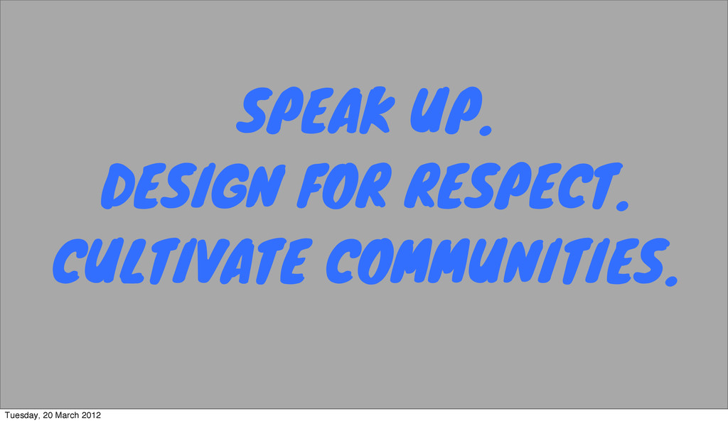 SPEAK UP. DESIGN FOR RESPECT. CULTIVATE COMMUNI...