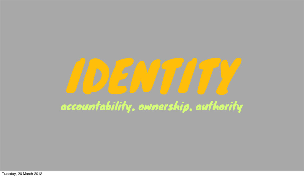 IDENTITY accountability, ownership, authority T...