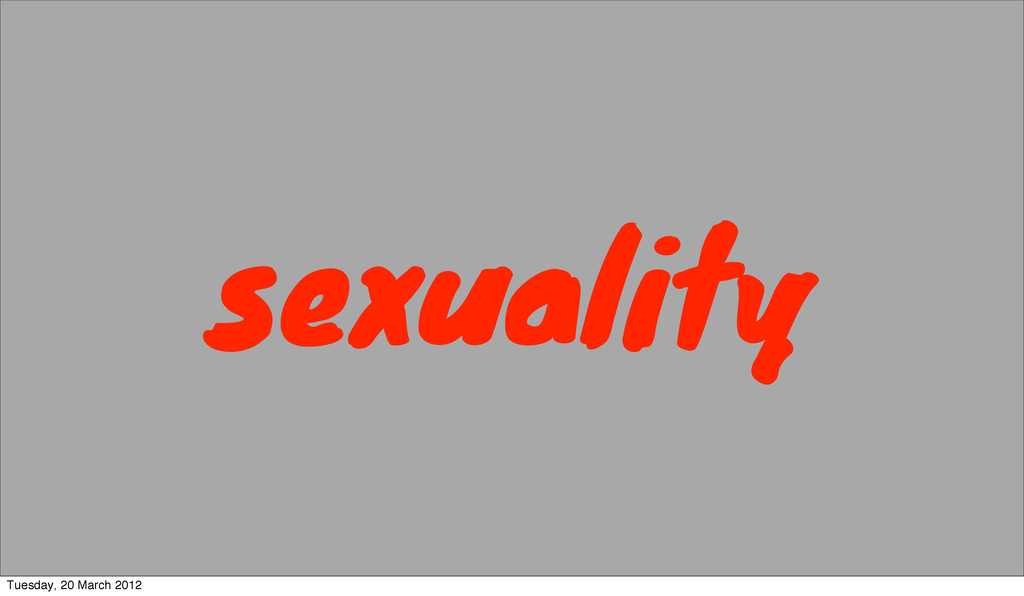 sexuality Tuesday, 20 March 2012
