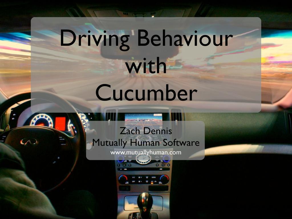 Driving Behaviour with Cucumber Zach Dennis Mut...