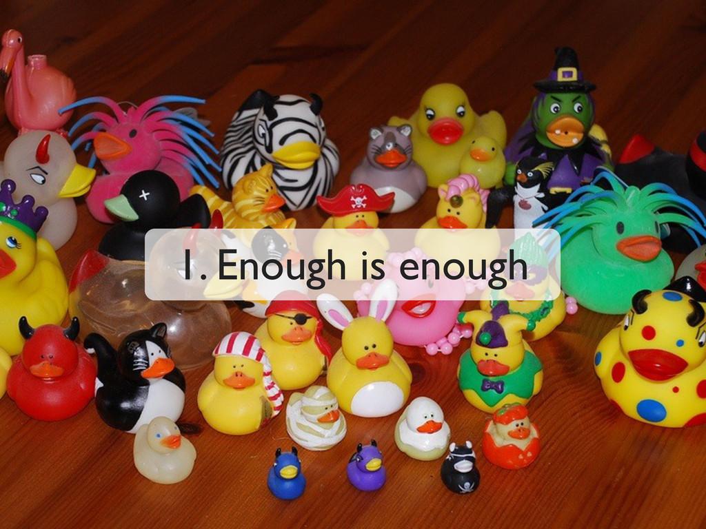 1. Enough is enough