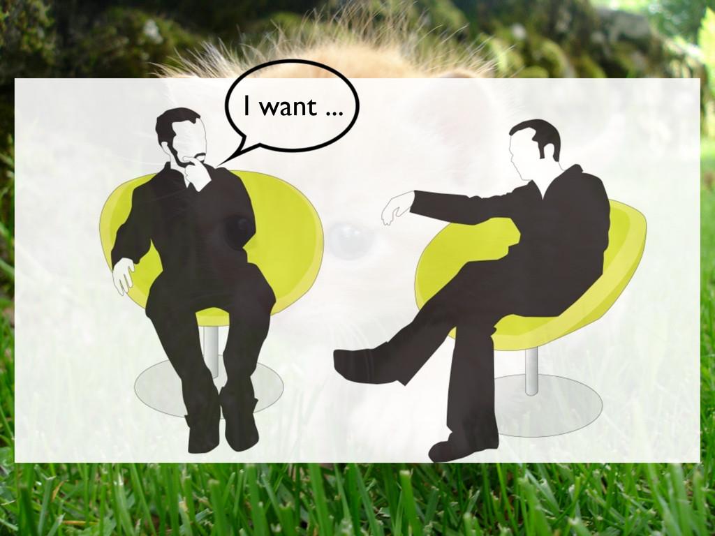 I want ...
