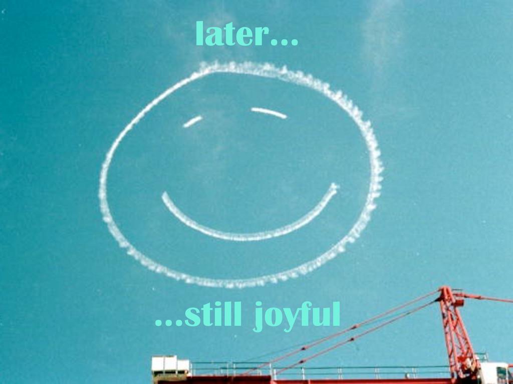 later... ...still joyful