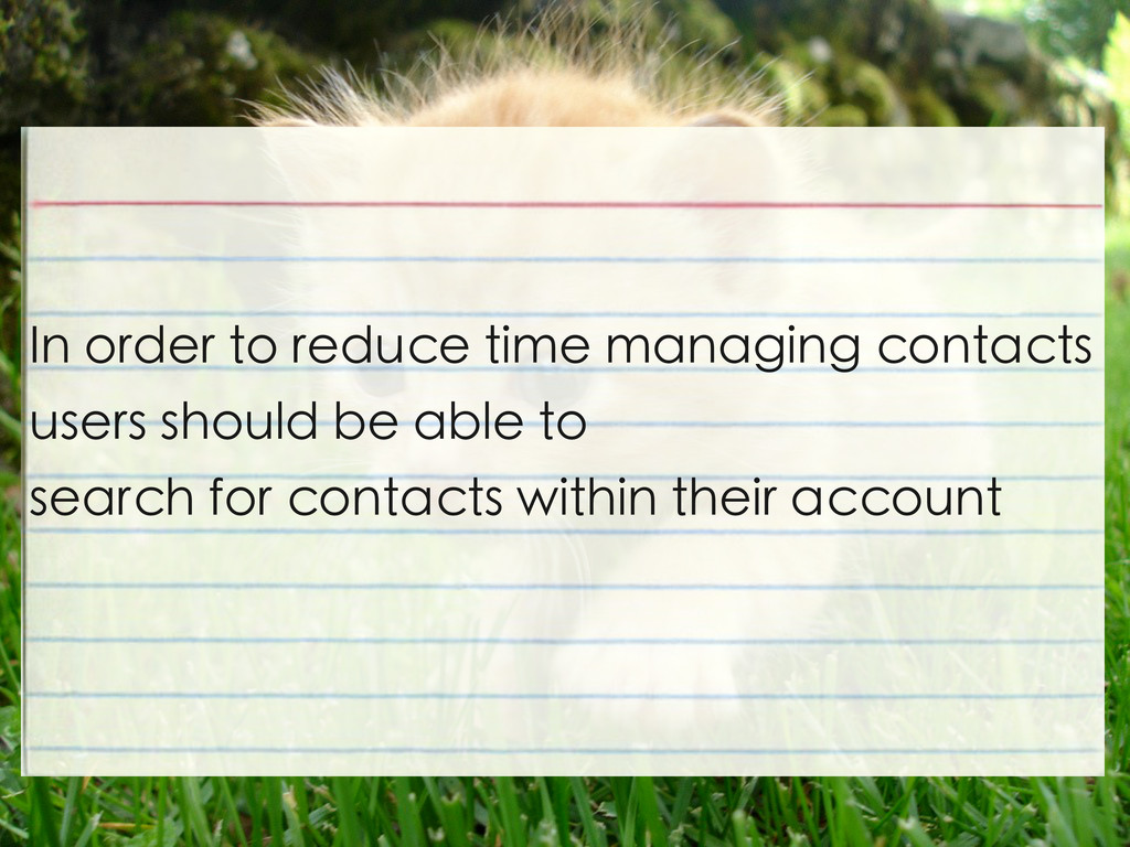In order to reduce time managing contacts users...