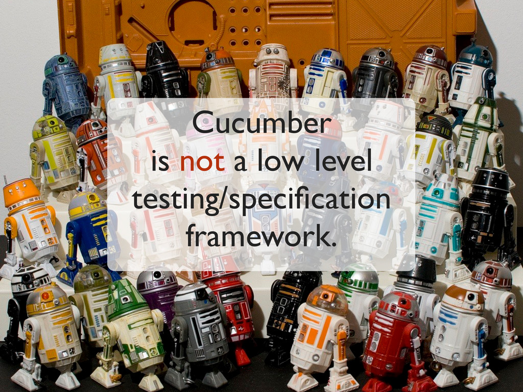Cucumber is not a low level testing/specificatio...