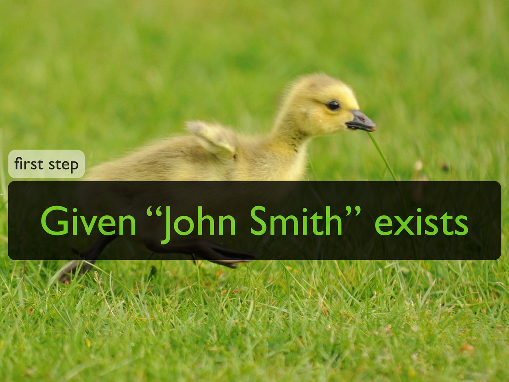 "Given ""John Smith"" exists first step"