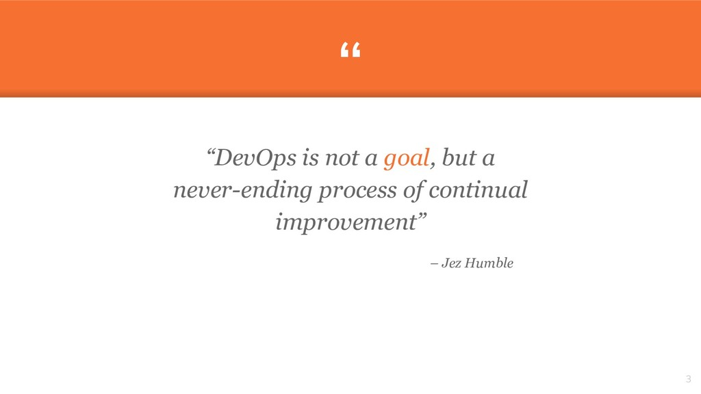""" ""DevOps is not a goal, but a never-ending pro..."