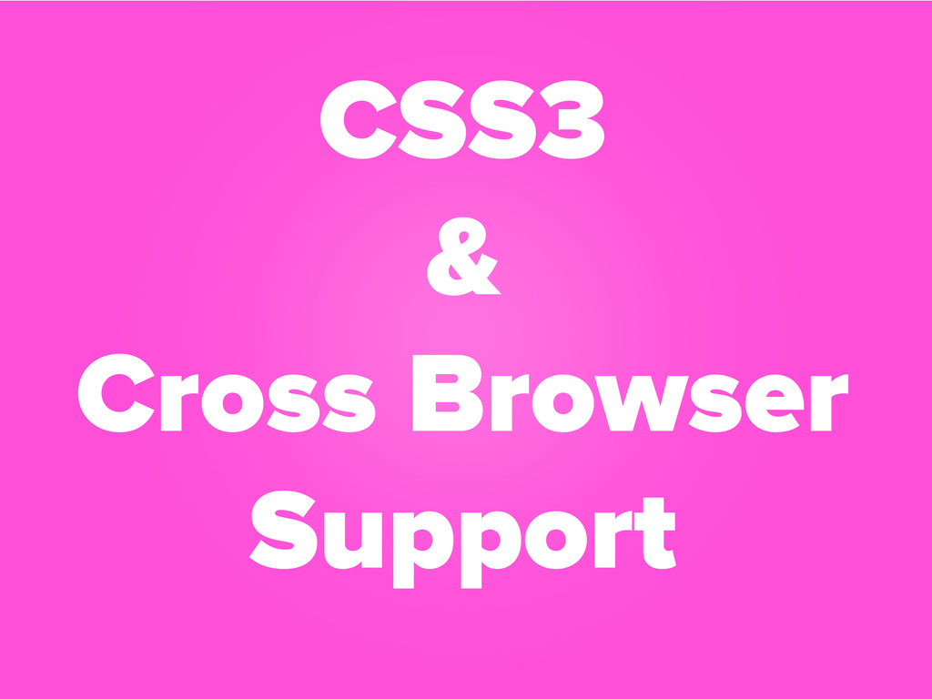 CSS3 & Cross Browser Support