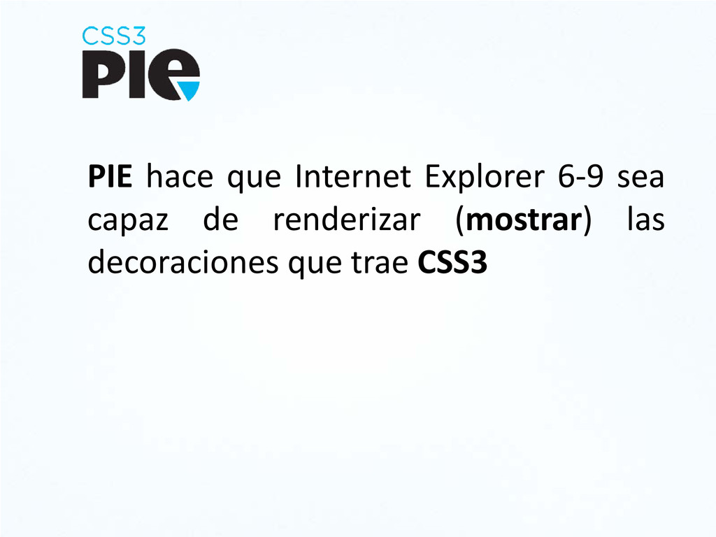 PIE hace que Internet Explorer 6-9 sea capaz de...