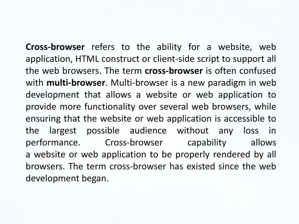 Cross-browser refers to the ability for a websi...
