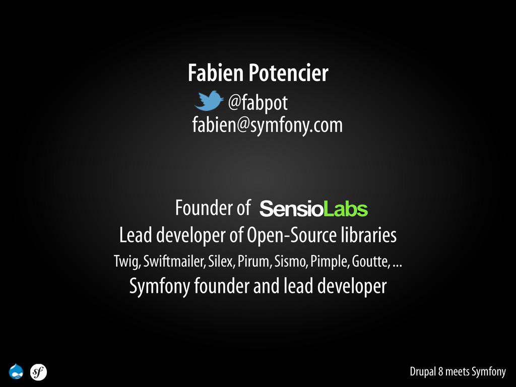 Drupal 8 meets Symfony Fabien Potencier @fabpot...