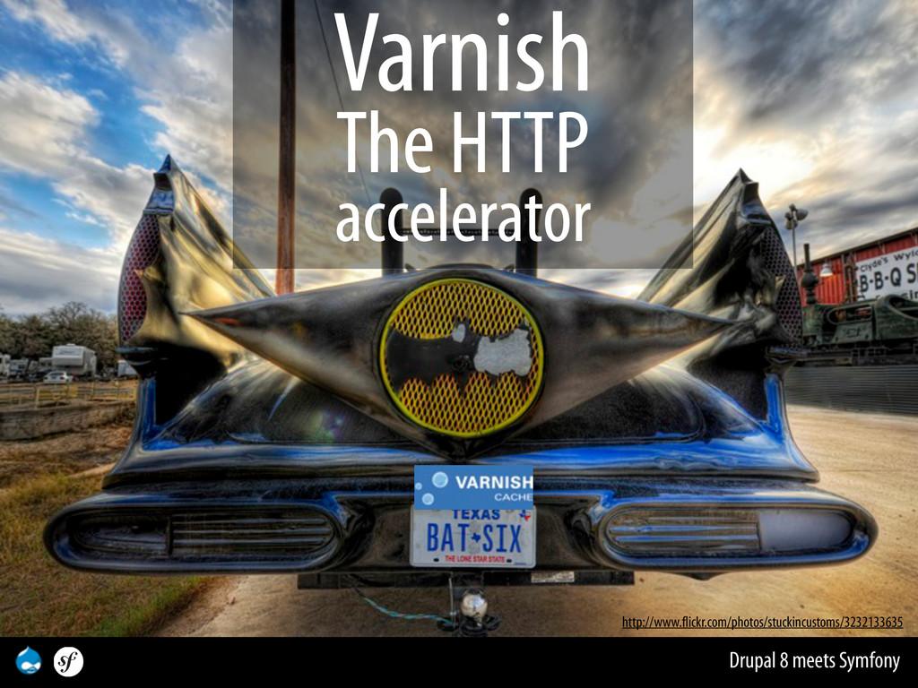 Drupal 8 meets Symfony Varnish The HTTP acceler...