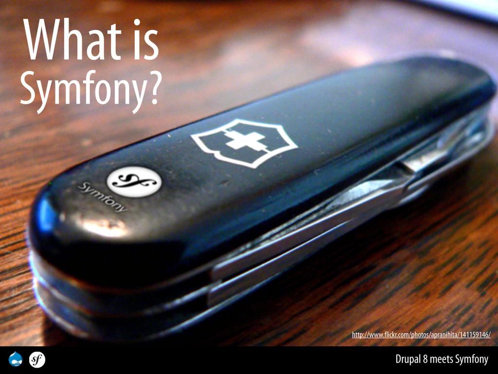 Drupal 8 meets Symfony What is Symfony? http://...