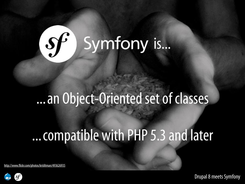 Drupal 8 meets Symfony is... ... an Object-Orie...