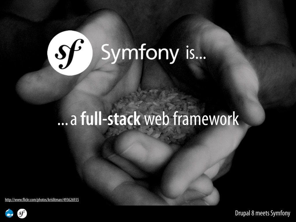 Drupal 8 meets Symfony is... ... a full-stack w...